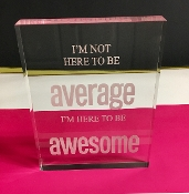 "Acrylic Engraved Block 1"" Thick ""I'm Not Here To Be Average"""